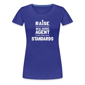 Raise Your Hand if You Love a Real Estate Agent or Raise Your Standards - Women's Premium T-Shirt