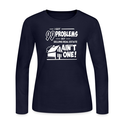 I Got 99 Problems but Selling Real Estate ain't One! - Women's Long Sleeve Jersey T-Shirt