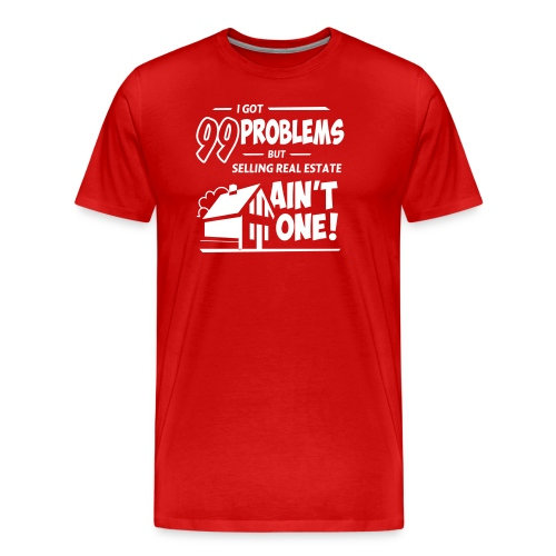 I Got 99 Problems but Selling Real Estate ain't One! - Men's Premium T-Shirt