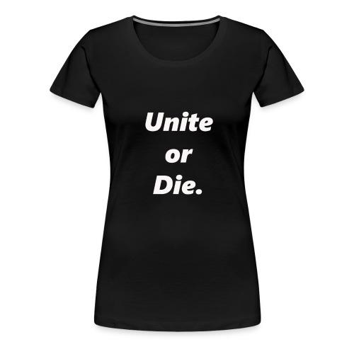 Unite Or Die Women's Tee - Women's Premium T-Shirt