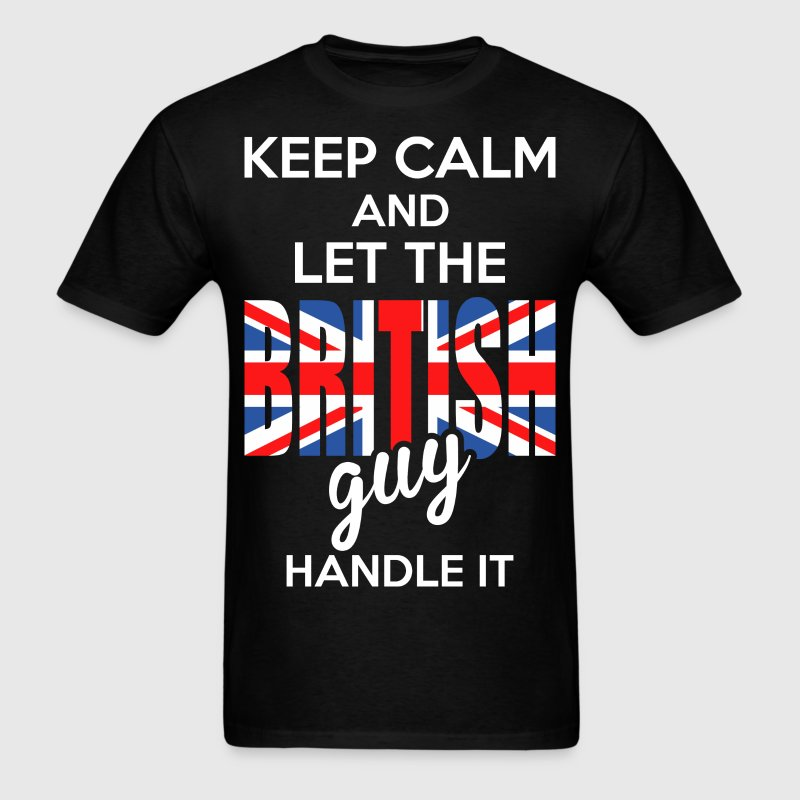 Keep Calm And Let The British Guy Handle It T-Shirts - Men's T-Shirt