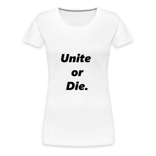 Unite Or Die Women's Tee - White - Women's Premium T-Shirt