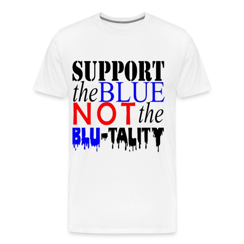 Men's SUPPORT the BLUE not the Blu-tality t-shirt - Men's Premium T-Shirt