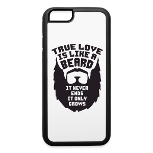 True Love Is Like A Beard Phone & Tablet Cases - iPhone 6/6s Rubber Case