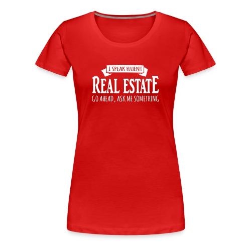 I Speak Fluent Real Estate - Women's Premium T-Shirt