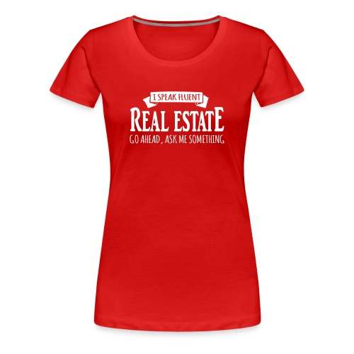I Speak Fluent Real Estate - Women's Premium T-Shirt
