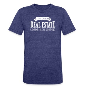 I Speak Fluent Real Estate - Unisex Tri-Blend T-Shirt by American Apparel