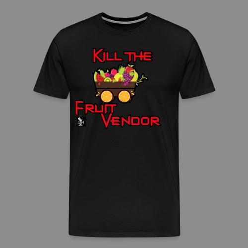 Kill the Fruit Vendor - Men's Premium T-Shirt