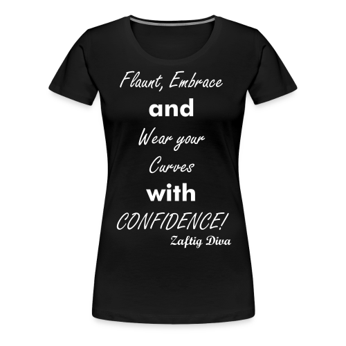Flaunt, Embrace and Wear your curves with CONFIDENCE! - Women's Premium T-Shirt