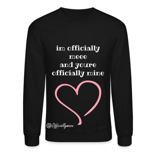 IM OFFICIALLY MEEE AND YOURE OFFICIALLY MINE UNISEX SWEATSHIRT - Crewneck Sweatshirt