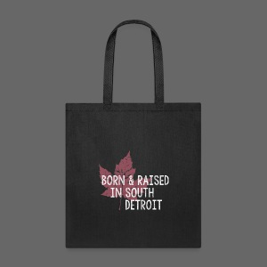 Born and Raised in South Detroit - Tote Bag
