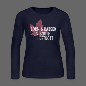 Born and Raised in South Detroit - Women's Long Sleeve Jersey T-Shirt