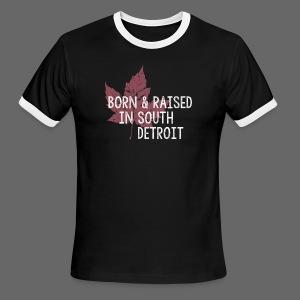 Born and Raised in South Detroit - Men's Ringer T-Shirt