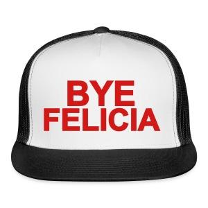Bye Felicia Trucker - Trucker Cap