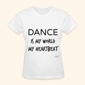 DANCE Is My World T-shirt by Stephanie Lahart  - Women's T-Shirt