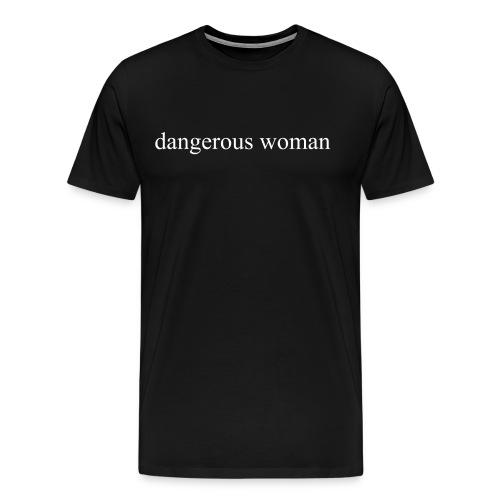 Dangerous Woman Tee  - Men's Premium T-Shirt