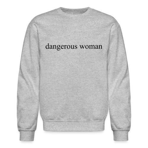 Dangerous Woman Crewneck - Crewneck Sweatshirt