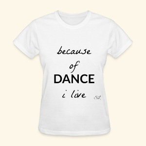 Live to DANCE T-shirt by Stephanie Lahart  - Women's T-Shirt