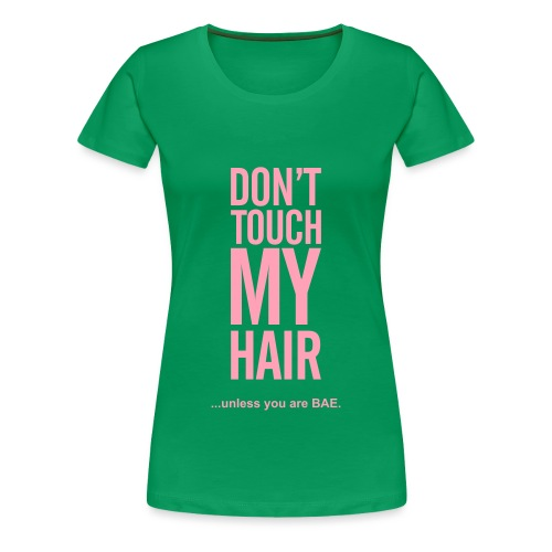 Don't Touch My Hair Unless You Are Bae (Salmon Pink) - Women's Premium T-Shirt
