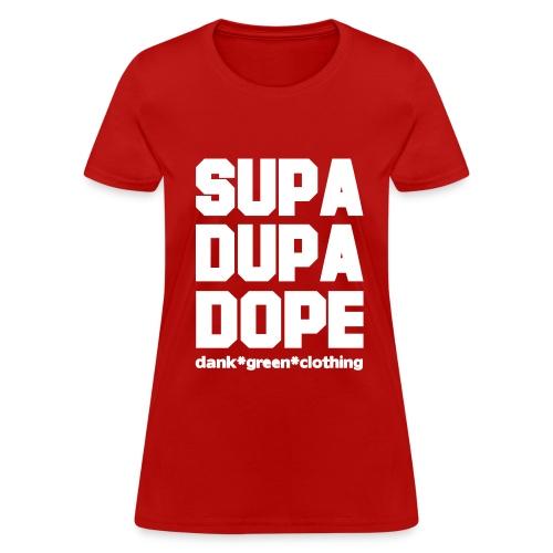 Supa Dupa Dope - Women's T-Shirt