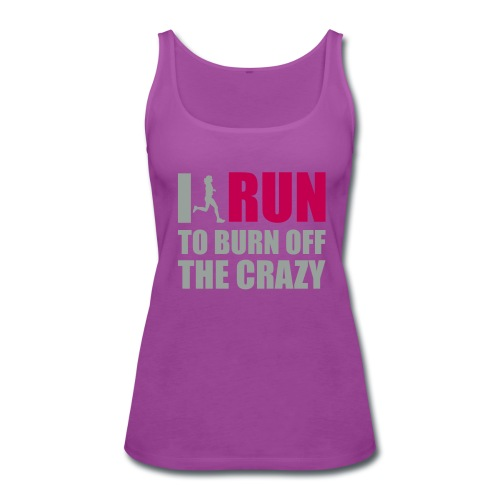 I run to burn off the crazy Tank - Women's Premium Tank Top