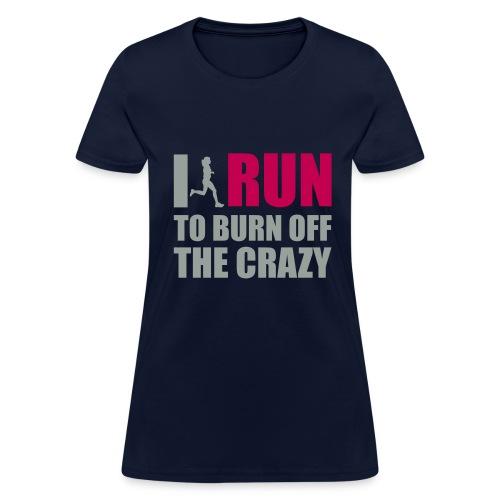 I run to burn off the crazy T-Shirt - Women's T-Shirt