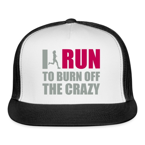I run to burn off the crazy Trucker Hat - Trucker Cap
