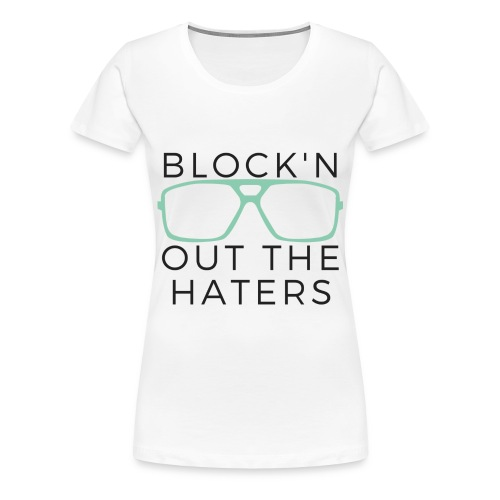 blockin' out the haters - Women's Premium T-Shirt