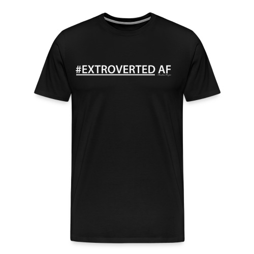 Extroverted AF T-Shirt - Men's Premium T-Shirt