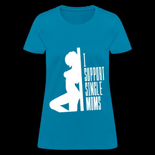 I Support Single Moms - Women's T-Shirt