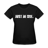 T-Shirts ~ Women's T-Shirt ~ Just Be One - For Women