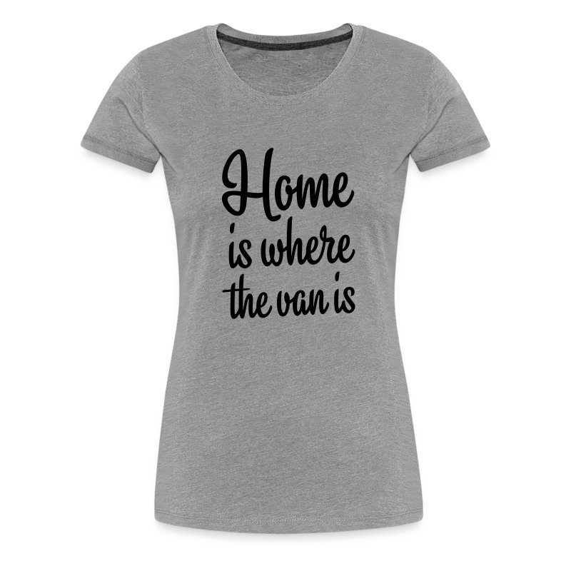 Home is where the van is - Women's Premium T-Shirt
