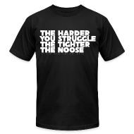 T-Shirts ~ Men's T-Shirt by American Apparel ~ The Harder You Struggle The Tighter The Noose - men