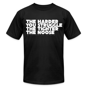 The Harder You Struggle The Tighter The Noose - men - Men's T-Shirt by American Apparel