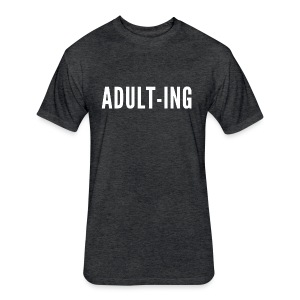 Adult-Ing - Fitted Cotton/Poly T-Shirt by Next Level