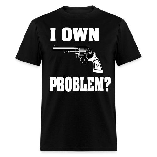 I Own Gun Problem? T-Shirt - Men's T-Shirt