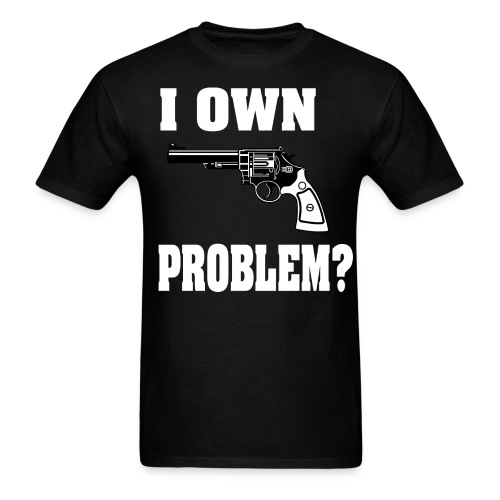 I Own Gun Problem? T-Shirt - Men's T-Shirt