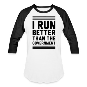 I Run Better Than The Government - Baseball T-Shirt