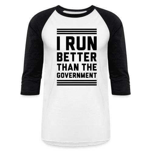 I Run Better Than The Government - Baseball T-Shirt