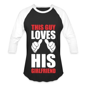 This guy loves his girlfriend - Baseball T-Shirt