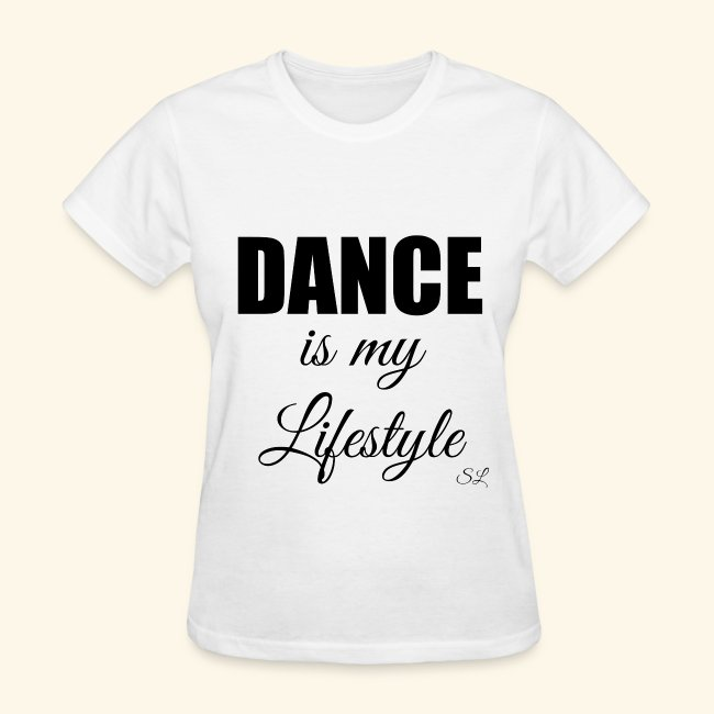 2d4351f18 Dance And Dancer T-shirts By Lahart | DANCE is my Lifestyle T-shirt ...