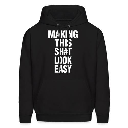 MAKING THIS SHiT EASY - Men's Hoodie