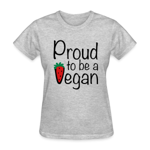 Proud To Be a Vegan T-Shirt - Women's T-Shirt