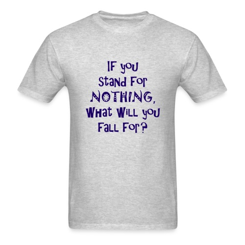 If you stand for nothing, what will you fall for? - Mens Light T - Men's T-Shirt