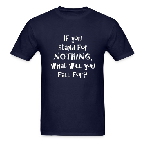 If you stand for nothing, what will you fall for? - Mens Dark T - Men's T-Shirt