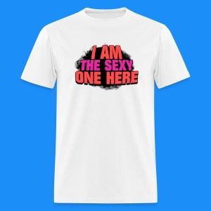 I Am The Sexy One Here (Man's T-Shirt) - Men's T-Shirt