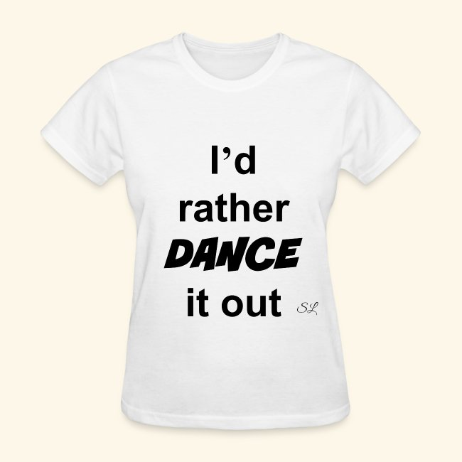 2a9f82591 I'd Rather DANCE it Out Women's Dancer T-shirt Clothing by Stephanie Lahart