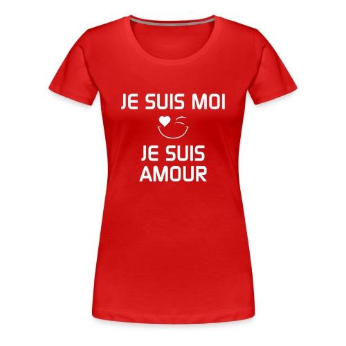 JE SUIS MOI - JE SUIS AMOUR  100%cotton - T-shirt premium pour femmes