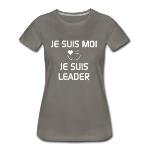 JE SUIS MOI - JE SUIS LEADER 100%cotton - T-shirt premium pour femmes
