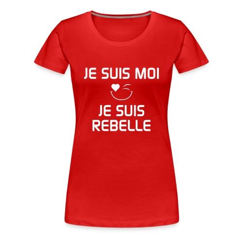 JE SUIS MOI - JE SUIS REBELLE  100% cotton - Women's Premium T-Shirt